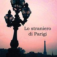 """Segnalazione """"Lo straniero di Parigi"""" di Alice Gerini"""