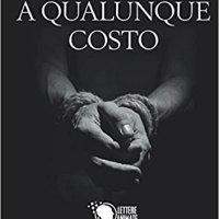 """Segnalazione """"A qualunque costo"""" di Roberto Cocchis"""