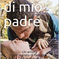 """Segnalazione """"L'amore di mio padre: Un amore, un segreto di famiglia, una nuova vita"""" di Luigino Rosetti"""