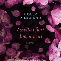 """Recensione """"Ascolta i fiori dimenticati"""" di Holly Ringland"""