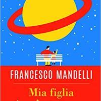 """Segnalazione """"Mia figlia è un'astronave"""" di Francesco Mandelli"""