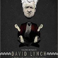 """Recensione """"David Lynch: il tempo del viaggio e del sogno"""" di Valerio Monacò"""