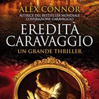"""Recensione ''Eredità Caravaggio"""" Caravaggio Series Vol. 3 di Alex Connor"""