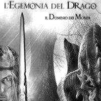 """Recensione """"L'egemonia del drago""""  Il Dominio dei mondi Vol. 1 di Nunzia Alemanno"""
