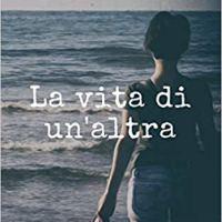 """Segnalazione """"La vita di un'altra"""" di Jessica Zanardo"""