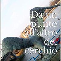 """Segnalazione """"Da un punto all'altro del cerchio"""" di Massimo Rigamonti"""
