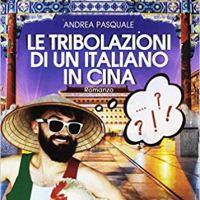 """Recensione """"Le tribolazioni di un italiano in Cina"""" di Andrea Pasquale"""
