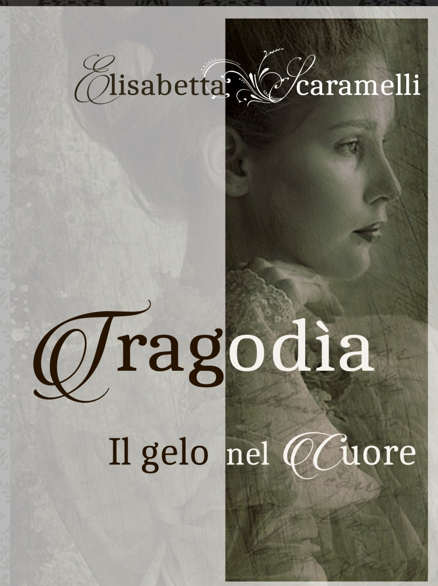 """Segnalazione """"Il gelo nel cuore"""" Tragodìa Vol. 1 di Elisabetta Scaramelli"""