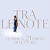 """Segnalazione """"Tra le note. Classica: 24 chiavi di lettura"""" di Francesca Dego"""