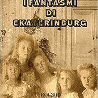 """Segnalzione """"I fantasmi di Ekaterinburg"""" 1918-2018 cento anni di misteri intorno all'uccisione dell'ultimo Zar e della sua famiglia di Barbara Mori"""