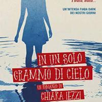 """Segnalazione """"In un solo grammo di cielo"""" di Chiara Iezzi"""