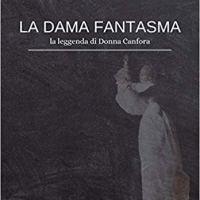 """Recensione """"La Dama Fantasma"""" La Leggenda di Donna Canfora di Felice Diego Licopoli"""