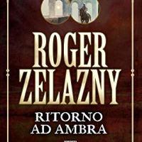 """Segnalazione """"Ritorno ad Ambra"""" Cronache di Ambra Vol. 6 di Roger Zelazny"""