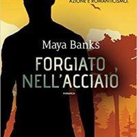 """Segnalazione """"Forgiato nell'acciaio"""" di Maya Banks"""