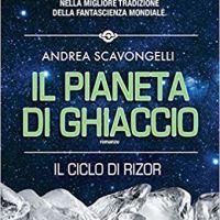 """Segnalazione """"Il pianeta di ghiaccio"""" Il ciclo di Rizor Vol. 1 di Andrea Scavongelli"""