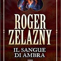 """Segnalazione """"Il sangue di Ambra"""" Le cronache di Ambra Vol. 7 di Roger Zelazny"""