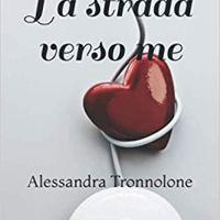 """Segnalazione """"La strada verso di me"""" di Alessandra Tronnolone"""