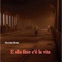 """Davide Rossi """"E alla fine c'è la vita"""""""