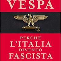 """Bruno Vespa """"Perché l'Italia diventò fascista (e perché il fascismo non può tornare)"""""""