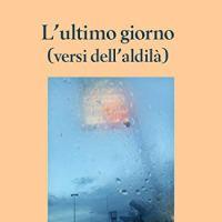 """Stefano Fortelli """"L'ultimo giorno"""" versi dell'aldilà"""