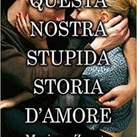 """Novità: """"Questa nostra stupida storia d'amore"""" di Mariana Zapata"""