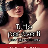 Tutto per averti (The Ivy Chronicles Series Vol. 3)  | Sophie Jordan
