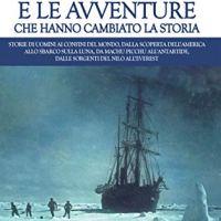 """Recensione """"Le esplorazioni e le avventure che hanno cambiato la storia"""" di Stefano Ardito"""