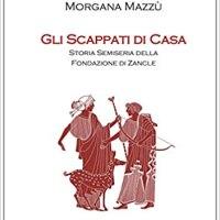 Morgana Mazzù | Gli scappati di casa. Storia semiseria della fondazione di Zancle