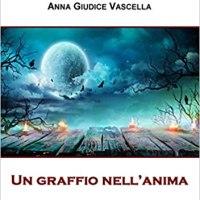 Un graffio nell'anima | Anna Giudice Vascella