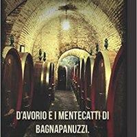 D'Avorio e i mentecatti di Bagnapanuzzi: Ovvero: la ricerca dell'oro del Valentino | Roberto Caselli