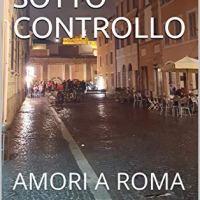 Tutto sotto controllo: Amori a Roma |  Pia Lauto