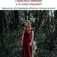 I Narcisisti Perversi e le unioni impossibili: Sopravvivere alla dipendenza affettiva e ritrovare se stessi | Enrico Maria Secci