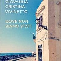 Dove non siamo stati | Giovanna Cristina Vivinetto