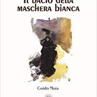 Il bacio della maschera bianca |  Guido Mura