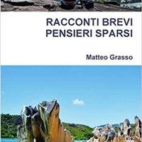 RACCONTI BREVI PENSIERI SPARSI  | Matteo Grasso