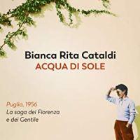 """Recensione """"Acqua di sole"""" La saga dei Fiorenza e dei Gentile di Bianca Rita Cataldi"""