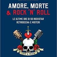AMORE, MORTE E ROCK 'N' ROLL: LE ULTIME ORE DI 50 ROCKSTAR