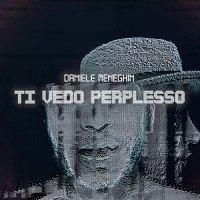 """TI VEDO PERPLESSO: il nuovo singolo del cantautore DANIELE MENEGHIN che anticipa """"GESTO ATLETICO"""", il nuovo album di inediti"""